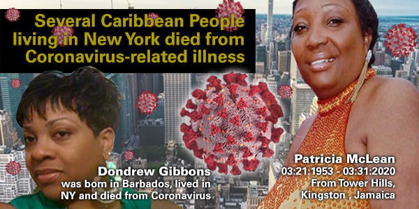 Dondrew Gibbons was from Barbados living in NY and died from Coronavirus. And Patricia McLean was from Kingston, Jamaica, She worked on the front line as a nurse aid did from Coronavirus-related illness.